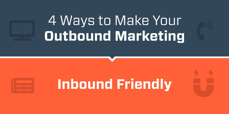 4-ways-to-make-your-outbound-marketing-inbound-friendly