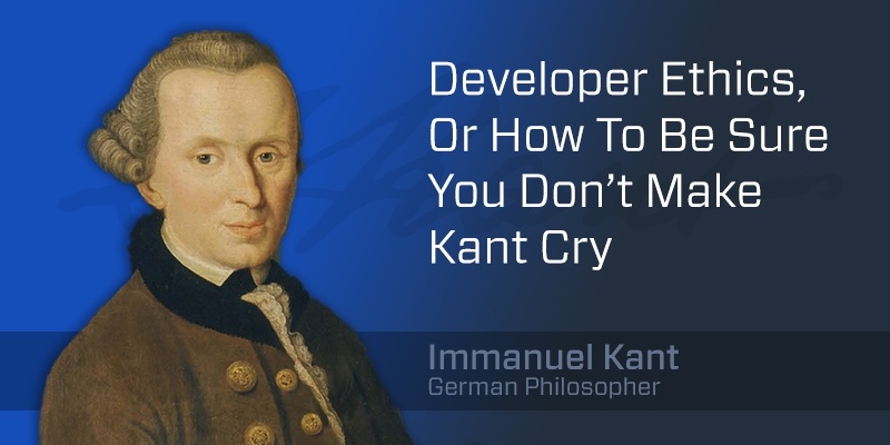 developer-ethics-or-how-to-be-sure-you-dont-make-kant-cry