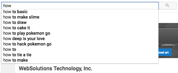 "An example of YouTube auto-complete. Notice the phrases as trending queries. The word ""how"" is on the rise in search."